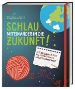 Cover-Bild zu Schlau miteinander in die Zukunft von Deutsch-Dabernig, Bettina