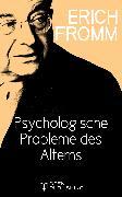 Cover-Bild zu Psychologische Probleme des Alterns (eBook) von Fromm, Erich