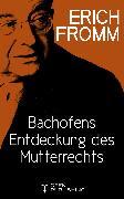 Cover-Bild zu Bachofens Entdeckung des Mutterrechts (eBook) von Fromm, Erich