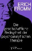 Cover-Bild zu Die gesellschaftliche Bedingtheit der psychoanalytischen Therapie (eBook) von Fromm, Erich
