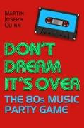 Cover-Bild zu Quinn, Martin Joseph: Don't Dream It's Over: The 80s Music Party Game (eBook)