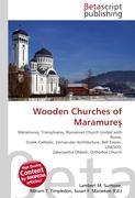 Cover-Bild zu Wooden Churches of Maramures von Surhone, Lambert M. (Hrsg.)