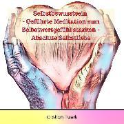 Cover-Bild zu eBook Selbstbewusstsein - Geführte Meditation zum Selbstwertgefühl stärken - Absolute Selbstliebe