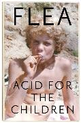Cover-Bild zu Acid For The Children - The autobiography of Flea, the Red Hot Chili Peppers legend