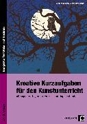 Cover-Bild zu Kreative Kurzaufgaben für den Kunstunterricht von Jaglarz, Barbara