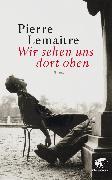 Cover-Bild zu Lemaitre, Pierre: Wir sehen uns dort oben (eBook)