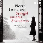 Cover-Bild zu Lemaitre, Pierre: Spiegel unseres Schmerzes (Audio Download)