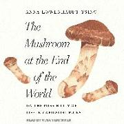 Cover-Bild zu Tsing, Anna Lowenhaupt: The Mushroom at the End of the World: On the Possibility of Life in Capitalist Ruins