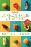 Cover-Bild zu Gutjahr, Ilse: Die vitalstoffreiche Vollwertkost nach Dr. M.O. Bruker