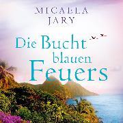 Cover-Bild zu Jary, Micaela: Die Bucht des blauen Feuers (Audio Download)