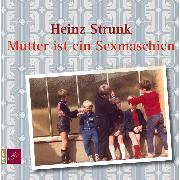 Cover-Bild zu Strunk, Heinz: Mutter ist ein Sexmaschien (Audio Download)