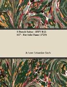Cover-Bild zu Bach, Johann Sebastian: 6 French Suites - BWV 812-817 - For Solo Piano (1725) (eBook)