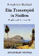 Cover-Bild zu Friedrich Hebbel: Ein Trauerspiel in Sizilien (eBook)