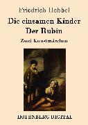Cover-Bild zu Friedrich Hebbel: Die einsamen Kinder / Der Rubin (eBook)