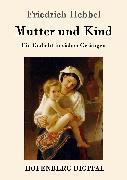 Cover-Bild zu Hebbel, Friedrich: Mutter und Kind (eBook)