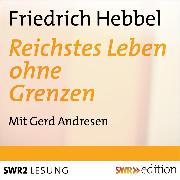 Cover-Bild zu Hebbel, Friedrich: Reichstes Leben ohne Grenzen (Audio Download)