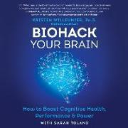 Cover-Bild zu Willeumier, Kristen: Biohack Your Brain: How to Boost Cognitive Health, Performance & Power