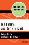 Cover-Bild zu Harrer, Heinrich: Ich komme aus der Steinzeit (eBook)