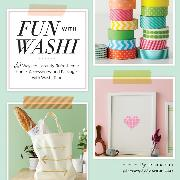 Cover-Bild zu Okui, Jessica: Fun with Washi!: 35 Ways to Instantly Refresh Your Home, Accessories, and Packages with Washi Tape