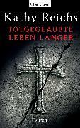 Cover-Bild zu Reichs, Kathy: Totgeglaubte leben länger (eBook)