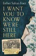 Cover-Bild zu Foer, Esther Safran: I Want You to Know We're Still Here