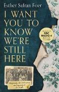 Cover-Bild zu Foer, Esther Safran: I Want You to Know We're Still Here: My family, the Holocaust and my search for truth (eBook)