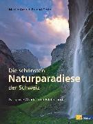 Cover-Bild zu Arnold, Martin: Die schönsten Naturparadiese in der Schweiz (eBook)