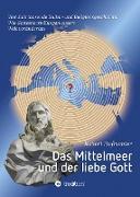Cover-Bild zu Hofrichter Dr., Robert: Das Mittelmeer und der liebe Gott (eBook)