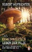 Cover-Bild zu Hofrichter, Robert: Das geheimnisvolle Leben der Pilze