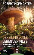 Cover-Bild zu Hofrichter, Robert: Das geheimnisvolle Leben der Pilze (eBook)