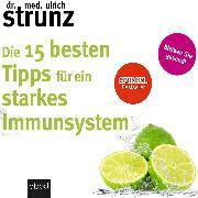 Cover-Bild zu Strunz, Dr. med. Ulrich: Die 15 besten Tipps für ein starkes Immunsystem (Audio Download)