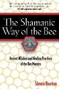 Cover-Bild zu Buxton, Simon: The Shamanic Way of the Bee: Ancient Wisdom and Healing Practices of the Bee Masters