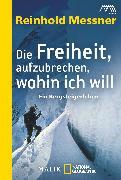 Cover-Bild zu Messner, Reinhold: Die Freiheit, aufzubrechen, wohin ich will