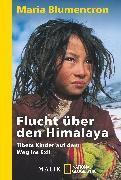 Cover-Bild zu Blumencron, Maria: Flucht über den Himalaya