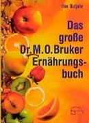 Cover-Bild zu Gutjahr, Ilse: Das grosse Dr. M. O. Bruker - Ernährungsbuch
