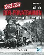 Cover-Bild zu Enteignet - Wie die DDR-Privatbahnen verstaatlicht wurden von Weber, Lothar