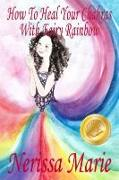 Cover-Bild zu How To Heal Your Chakras With Fairy Rainbow (Children's book about a Fairy, Chakra Healing and Meditation, Picture Books, Kindergarten Books, Toddler Books, Kids Book, 3-8, Kids Story, Books for Kids) (eBook) von Marie, Nerissa