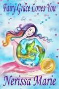 Cover-Bild zu Fairy Grace Loves You (Children's Book about a Fairy and Divine Grace, Picture Books, Preschool Books, Ages 2-8, Kindergarten, Toddler Books, Kids Book, Bedtime Story, Kids Reading, Books For Kids) (eBook) von Marie, Nerissa