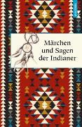 Cover-Bild zu Märchen und Sagen der Indianer Nordamerikas von Knortz, Karl