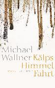 Cover-Bild zu Kälps Himmelfahrt (eBook) von Wallner, Michael