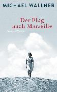 Cover-Bild zu Der Flug nach Marseille (eBook) von Wallner, Michael