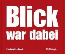 Cover-Bild zu BLICK war dabei: 60 Jahre Fotografie auf dem Boulevard von Wälty, Peter (Hrsg.)