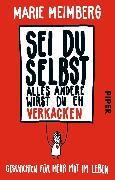 Cover-Bild zu Sei du selbst, alles andere wirst du eh verkacken (eBook) von Meimberg, Marie
