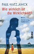 Cover-Bild zu Wie wirklich ist die Wirklichkeit? (eBook) von Watzlawick, Paul