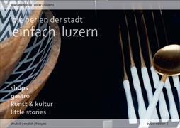 Cover-Bild zu Einfach Luzern- Die Perlen der Stadt von Buck, Stefan (Hrsg.)