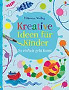 Cover-Bild zu Kreative Ideen für Kinder von Watt, Fiona