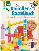 Cover-Bild zu Das Klorollen-Bastelbuch von Schmitt, Gudrun