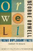 Cover-Bild zu Facing Unpleasant Facts (eBook) von Orwell, George