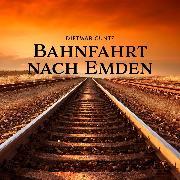 Cover-Bild zu Bahnfahrt nach Emden (Audio Download) von Cuntz, Dietmar