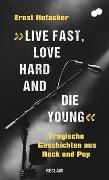 Cover-Bild zu »Live fast, love hard and die young!« von Hofacker, Ernst